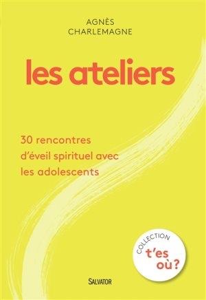 A.Charlemagne: Les ateliers : 30 rencontres d'éveil spirituel avec les adolescents